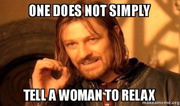 telling a woman to relax