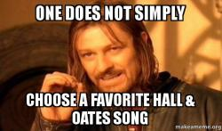 One Does Not Simply Choose A Favorite Hall Amp Oates Song One