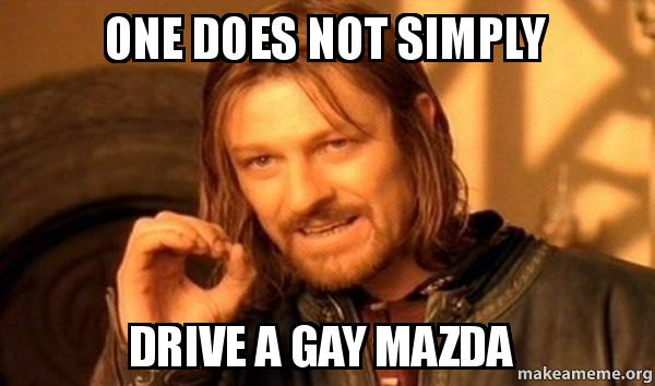 one does not lu0qsq one does not simply drive a gay mazda one does not simply make