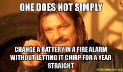 One Does Not Simply Change A Battery In A Fire Alarm Without