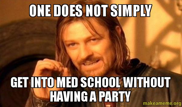 one does not simply get into med school without having a