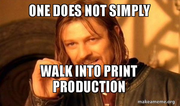 one does not sb2c5b one does not simply walk into print production one does not
