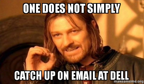 One Does Not Simply Catch Up On Email At Dell One Does Not Simply