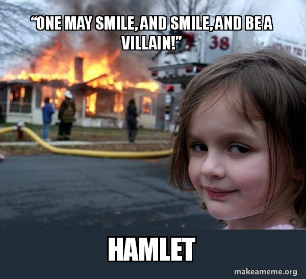 One May Smile And Smile And Be A Villain Hamlet Disaster Girl