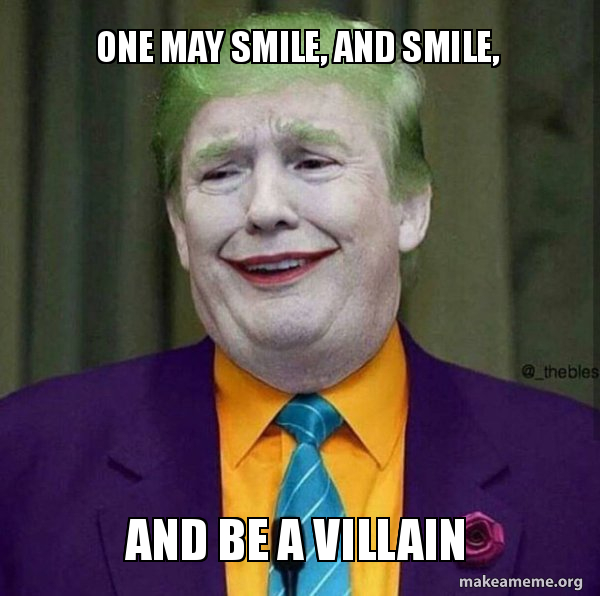 One May Smile And Smile And Be A Villain Donald Trump The