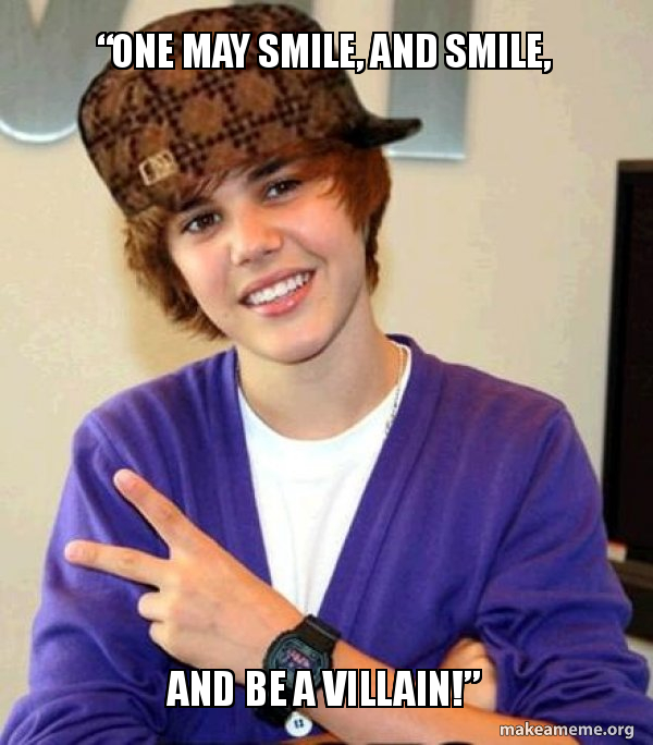 One May Smile And Smile And Be A Villain Scumbag Justin Bieber