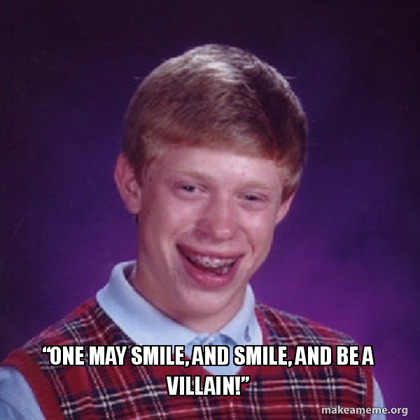 One May Smile And Smile And Be A Villain Make A Meme