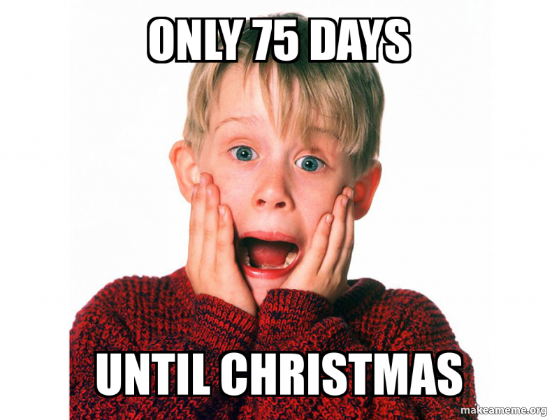 Days Until Christmas Meme.Only 75 Days Until Christmas Make A Meme