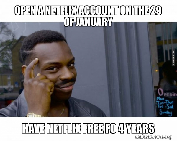 Open a Netflix Account on the 29 of January Have Netflix free fo 4