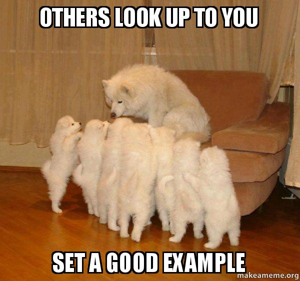 others look up others look up to you set a good example storytelling dog make a