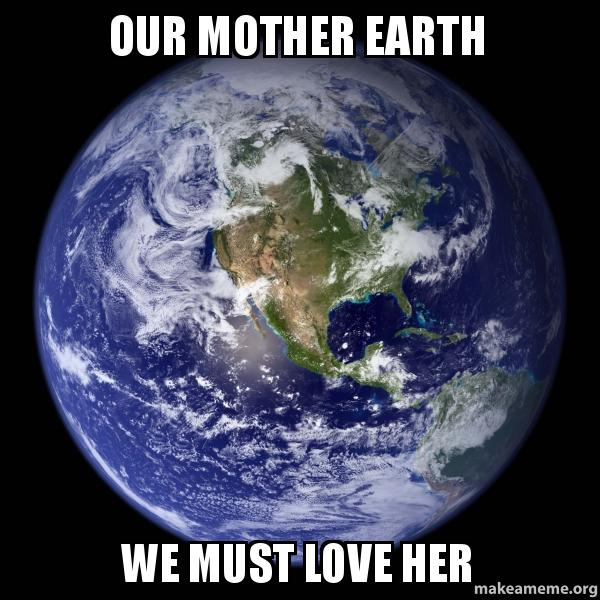 Our mother earth We mu...