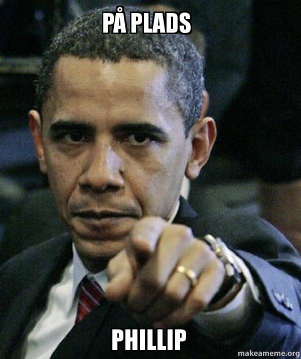 På plads phillip - angry obama | make a meme