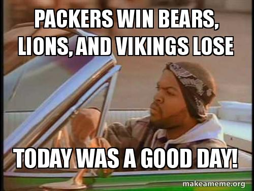 packers win bears packers win bears, lions, and vikings lose today was a good day,Packers Win Meme