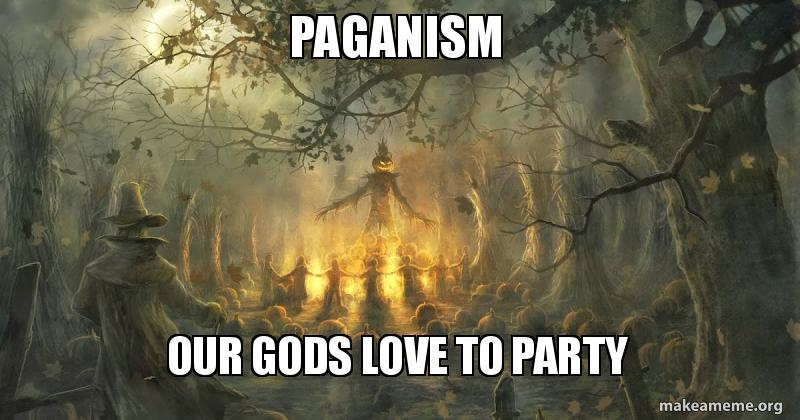 Paganism Our Gods Love To Party Make A Meme