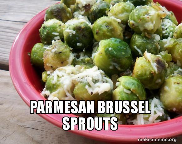 PARMESAN BRUSSEL SPROUTS | Make a Meme