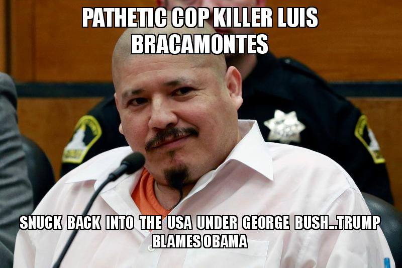 Pathetic Cop Killer Luis Bracamontes Snuck Back Into The Usa Under
