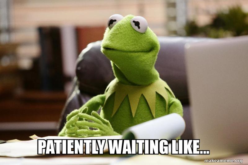 Patiently waiting like... | Make a Meme