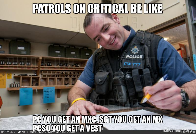 Patrols On Critical Be Like Pc You Get An Mxc Sgt You Get An Mx