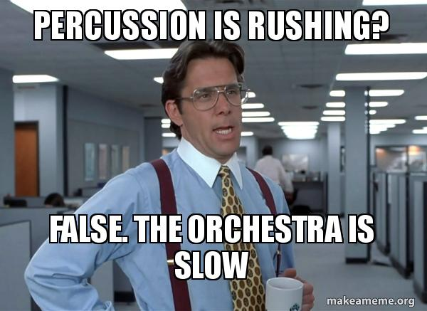 Percussion Is Rushing False The Orchestra Is Slow That Would
