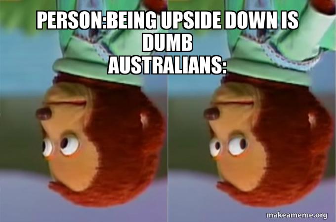 Aussie Memes Upside Down Wattpad