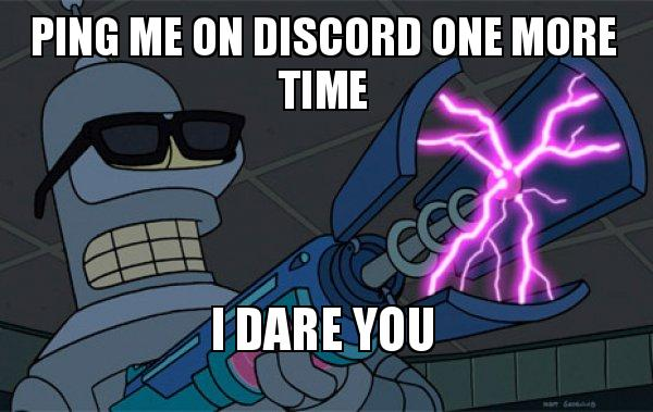 Ping me on discord one more time I dare you - Blasting