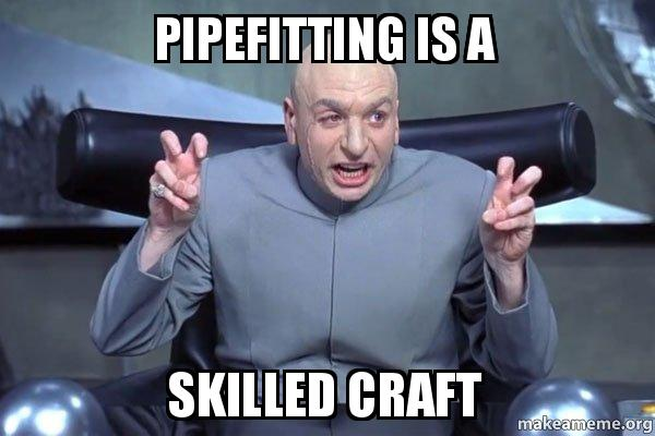 Pipefitting Is A Skilled Craft Dr Evil Austin Powers Make A Meme