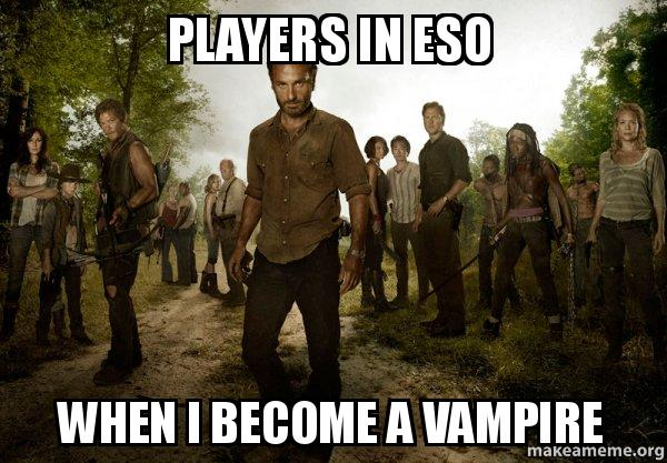 players in eso players in eso when i become a vampire walking dead make a meme