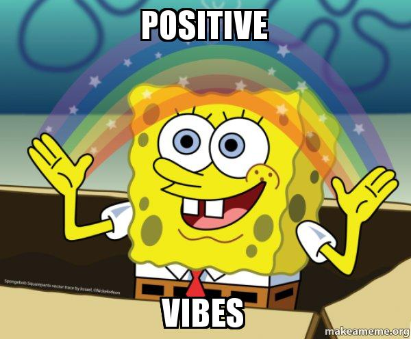 Image result for positive vibes meme