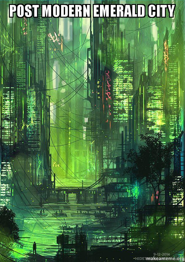 Post modern emerald city make a meme for Emerald city nickname