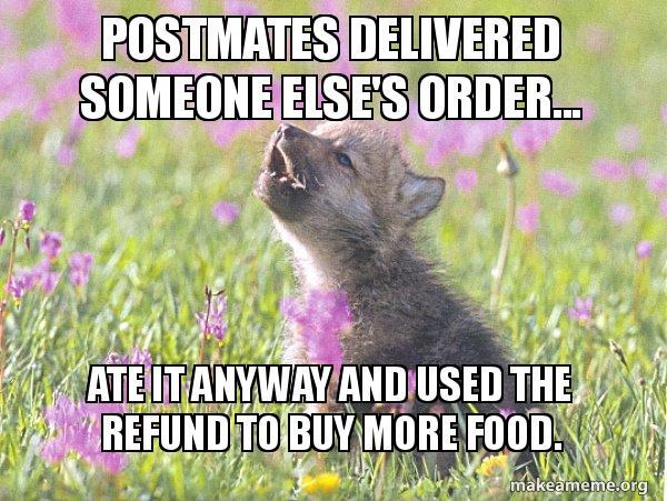 Postmates delivered someone else's order    Ate it anyway