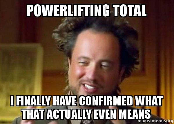 Powerlifting total I finally have confirmed what that