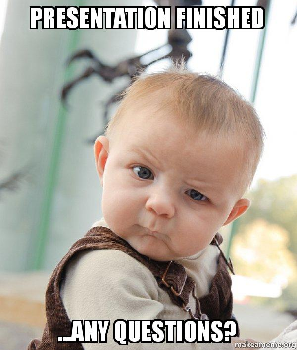 presentation finished any ksd616 presentation finished any questions? skeptical baby make a meme