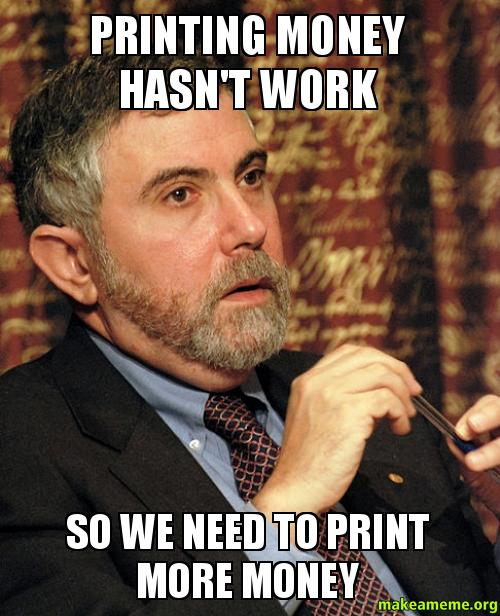 printing money hasnt printing money hasn't work so we need to print more money make a