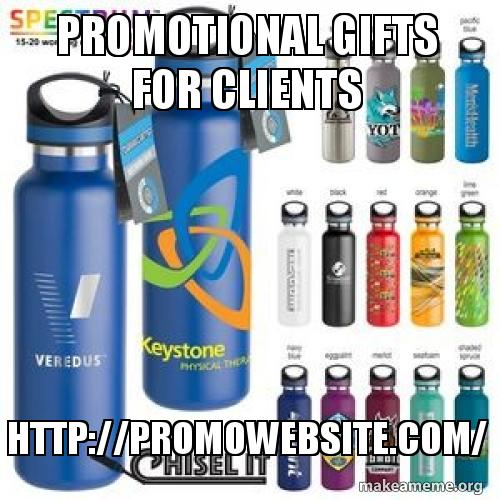 Promotional Gifts for Clients http://promowebsite com/ | Make a Meme