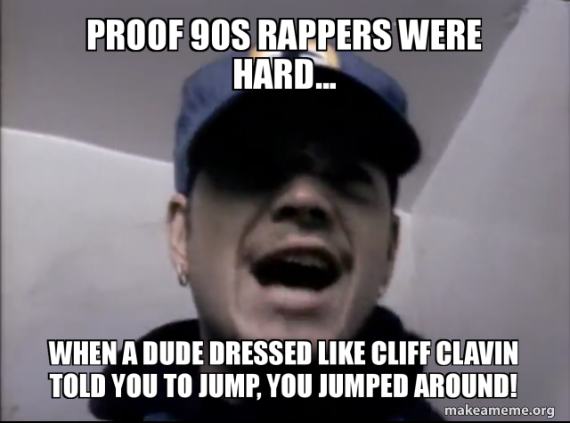 Proof 90s Rappers were hard    When a dude dressed like cliff clavin