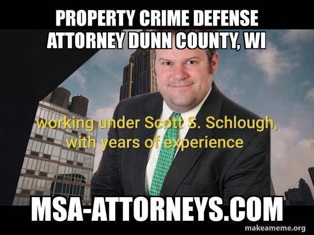 Property Crime Defense Attorney Dunn County Wi Msa Attorneys Com