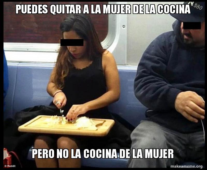 Puedes Quitar A La Mujer De La Cocina Pero No La Cocina De La