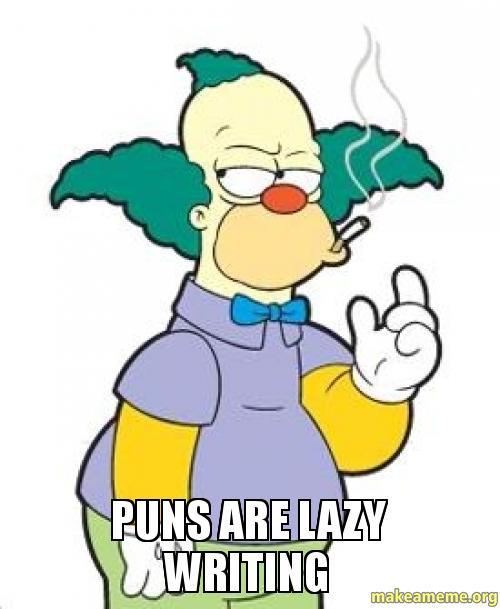 puns are lazy writing | Make a Meme