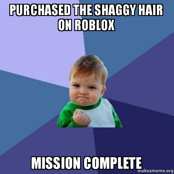 Purchased The Shaggy Hair On Roblox Mission Complete Success Kid