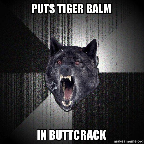Puts Tiger Balm In Buttcrack Insanity Wolf Gets A Bruised Tailbone
