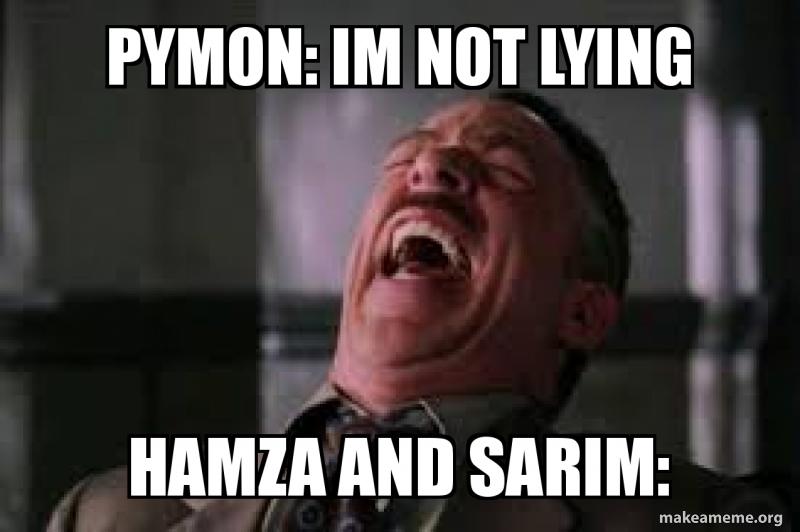 Pymon Im Not Lying Hamza And Sarim Im Not Lying Make A Meme