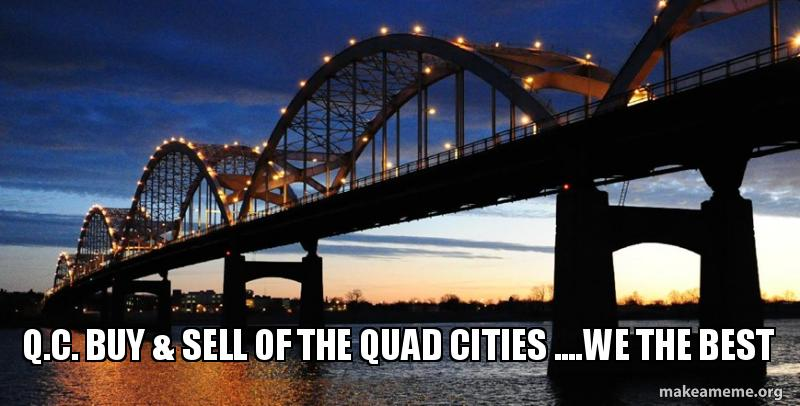 Quad City Buy And Sell >> Q C Buy Sell Of The Quad Cities We The Best Make A Meme