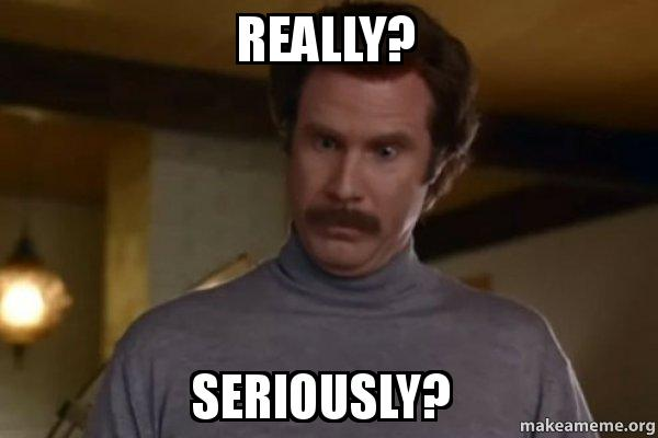 Really Seriously Ron Burgundy I Am Not Even Mad Or That S Amazing Anchorman Make A Meme