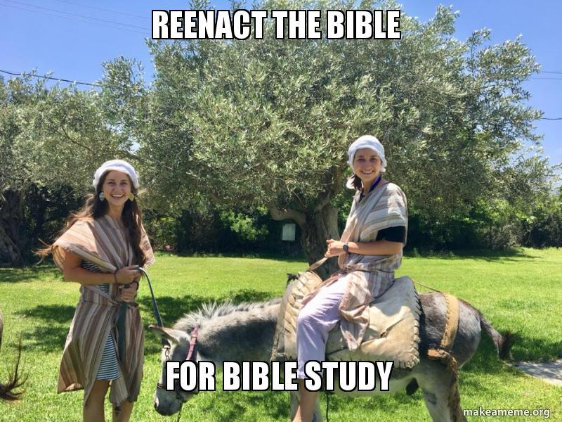 REENACT THE BIBLE FOR BIBLE STUDY   Make a Meme