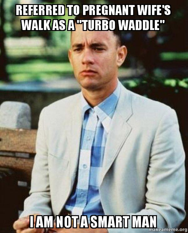 """referred to pregnant referred to pregnant wife's walk as a """"turbo waddle"""" i"""