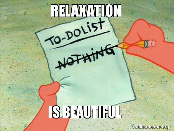 Relaxation is Beautiful - TO-DO List | Make a Meme