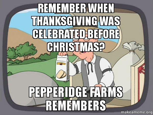 remember when thanksgiving was celebrated before christmas ...
