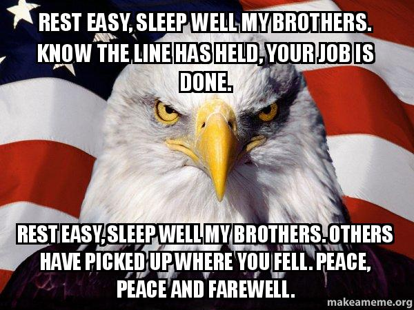 rest easy sleep rest easy, sleep well my brothers know the line has held, your