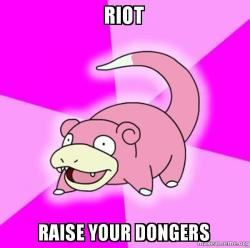 Riot Raise Your Dongers Slowpoke The Pokemon Make A Meme