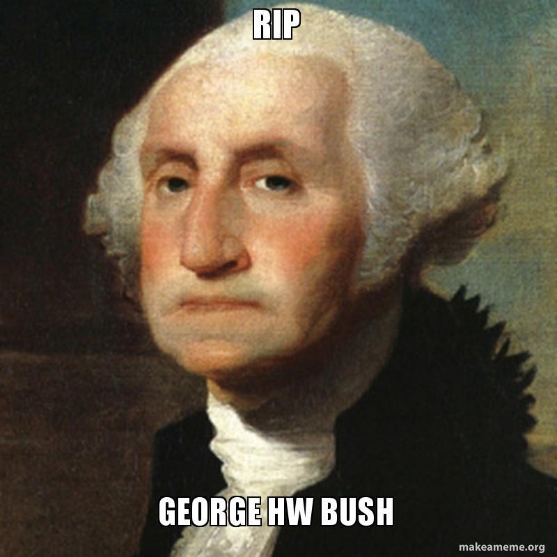 Rip George Hw Bush Make A Meme